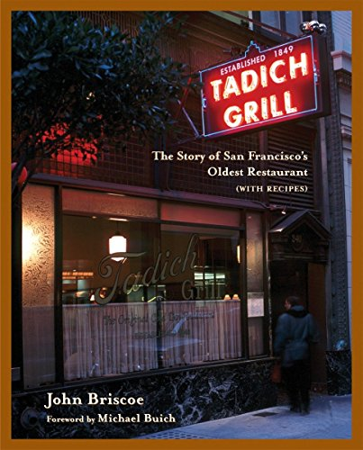 The Tadich Grill: The Story of San Francisco's Oldest Restaurant, with Recipes [A Cookbook]: The History of San Francisco's Oldest Restaurant, with Recipes