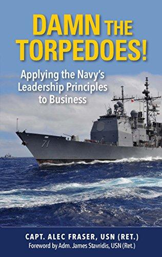Damn the Torpedos!: Applying the Navy's Leadership Principles to Business (English Edition)