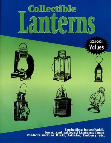 Collectible Lanterns: Including Household, Barn, and Railroad Lanterns from Makers Such as Dietz, Adlake, Embury, Etc.
