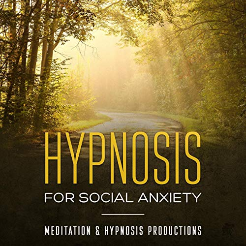 Hypnosis for Social Anxiety: Improve Your Social Skills, Build Self-Esteem and Overcome Social Anxiety cover art