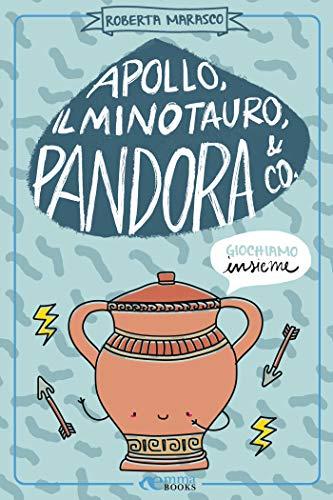 Apollo, il Minotauro, Pandora & Co.: Giochiamo insieme (Piccole storie per stare insieme Vol. 7) di [Roberta Marasco]