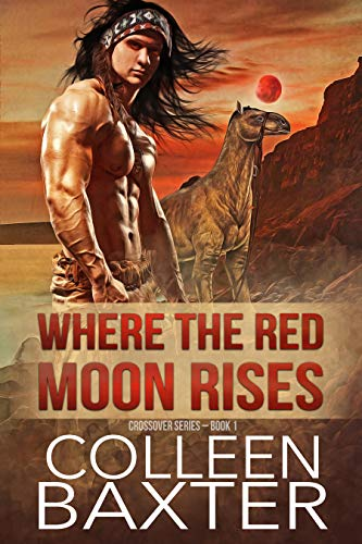 Where the Red Moon Rises: Crossover Series: Book 1 by [Colleen Baxter]