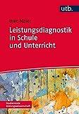 Leistungsdiagnostik in Schule und Unterricht: Schülerleistungen messen, bewerten und fördern (Studientexte Bildungswissenschaft, Band 4178)