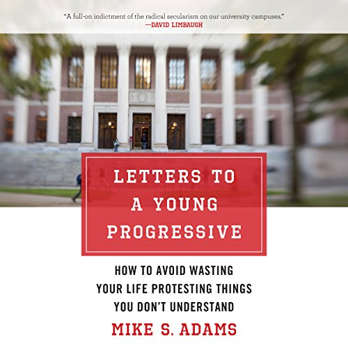 Letters to a Young Progressive     How to Avoid Wasting Your Life Protesting Things You Don't Understand               De :                                                                                                                                 Mike S. Adams                               Lu par :                                                                                                                                 Fred Kennedy                      Durée : 4 h et 28 min     Pas de notations     Global 0,0