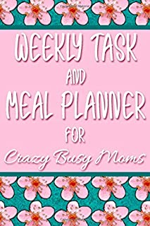 Weekly Task and Meal Planner for Crazy Busy Moms: Green and Pink Cherry Blossoms Undated 52-Week To-Do List and Menu Tracker for Moms on the Go - The Perfect Way to Help Simplify Your Insane Life!