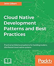Cloud Native Development Patterns and Best Practices: Practical architectural patterns for building modern, distributed cloud-native systems
