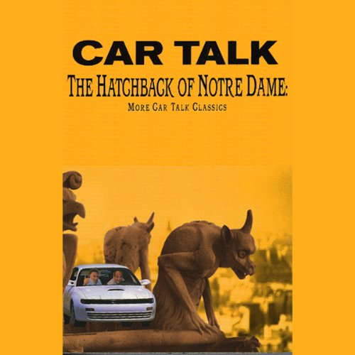 The Hatchback of Notre Dame Audiobook By Tom Magliozzi,                                                                                        Ray Magliozzi cover art