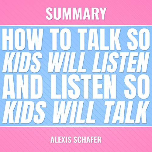Summary: How to Talk so Kids Will Listen and Listen so Kids Will Talk audiobook cover art