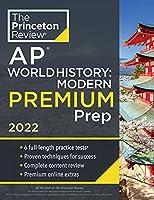 Princeton Review AP World History: Modern Premium Prep, 2022: 6 Practice Tests + Complete Content Review + Strategies & Techniques (2022) (College Test Preparation)