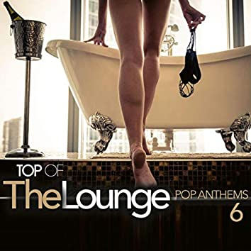 Top Of The Lounge - Pop Anthems 6