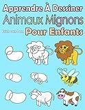 Apprendre À Dessiner Animaux Mignons Pour Enfants: Des images simples, imiter selon les instructions, pour les débutants et les...
