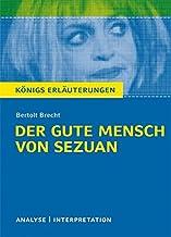 Der gute Mensch von Sezuan von Bertolt Brecht.: Textanalyse und Interpretation mit ausführlicher Inhaltsangabe und Abituraufgaben mit Lösungen. (Königs Erläuterungen)