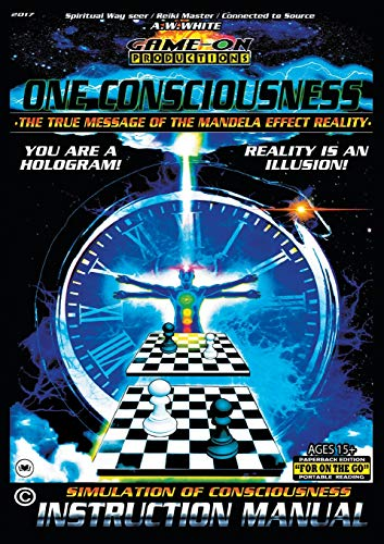 ONE CONSCIOUSNESS  (The True message of the Mandela effect reality): SIMULATION OF CONSCIOUSNESS INSTRUCTION MANUAL: For on the go portable reading