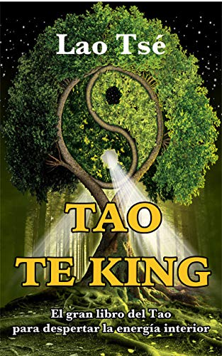 TAO TE KING: El gran libro del Tao para despertar la energía interior