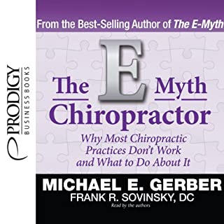 The E-Myth Chiropractor                   By:                                                                                                                                 Michael E. Gerber,                                                                                        Frank R. Sovinsky D.C.                               Narrated by:                                                                                                                                 Michael E. Gerber,                                                                                        Frank R. Sovinsky D.C.                      Length: 7 hrs and 30 mins     7 ratings     Overall 4.7