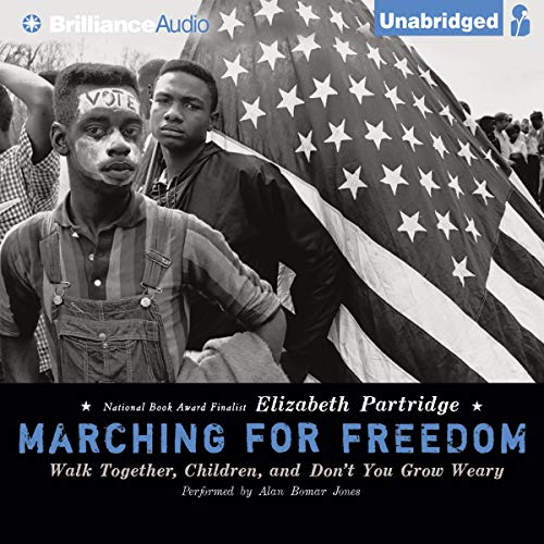 Marching for Freedom: Walk Together, Children, and Don't You Grow Weary audiobook cover art