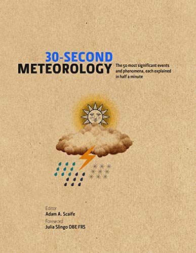30-Second Meteorology: The 50 most significant events and phenomena, each explained in half a minute (30-Second Series) (English Edition)
