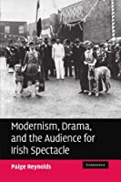 Modernism, Drama, and the Audience for Irish Spectacle by Paige Reynolds(2011-02-17)