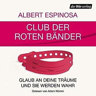 Club der roten Bänder     Glaub an deine Träume, und sie werden wahr              Autor:                                                                                                                                 Albert Espinosa                               Sprecher:                                                                                                                                 Adam Nümm                      Spieldauer: 3 Std. und 39 Min.     50 Bewertungen     Gesamt 4,2