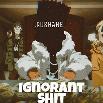 Ignorant Shit