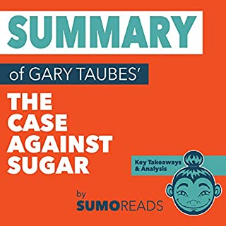 Summary of Gary Taubes' The Case Against Sugar: Key Takeaways & Analysis audiobook cover art