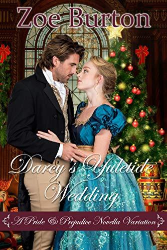 Darcy's Yuletide Wedding: A Pride & Prejudice Novella Variation by [Zoe Burton]