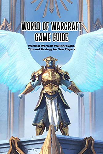 World of Warcraft Game Guide: World of Warcraft Walkthroughs, Tips and Strategy for New Players: Game Guide Book (English Edition)