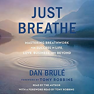 Just Breathe     Mastering Breathwork for Success in Life, Love, Business, and Beyond              By:                                                                                                                                 Dan Brule,                                                                                        Tony Robbins - foreword                               Narrated by:                                                                                                                                 Dan Brule                      Length: 6 hrs and 47 mins     195 ratings     Overall 4.6