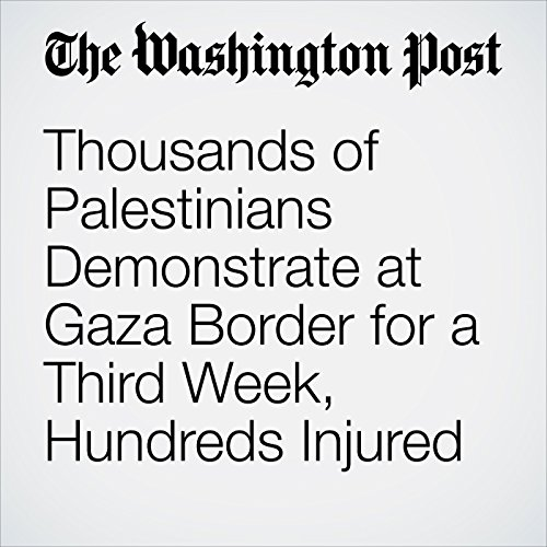 Thousands of Palestinians Demonstrate at Gaza Border for a Third Week, Hundreds Injured copertina