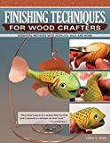 Finishing Techniques for Wood Crafters: Essential Methods with Acrylics, Oils, and More (Fox Chapel Publishing) Learn How to Choose, Prepare, & Apply the Perfect Finish for Your Creative Wood Projects