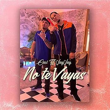 No Te Vayas (feat. Caci)