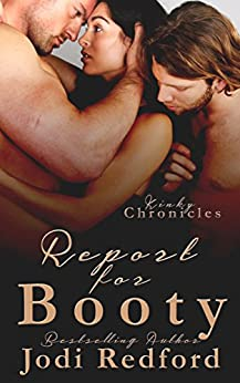 Report For Booty (Kinky Chronicles Book 3) by [Jodi Redford]