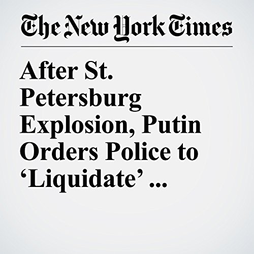 After St. Petersburg Explosion, Putin Orders Police to 'Liquidate' Terrorists copertina