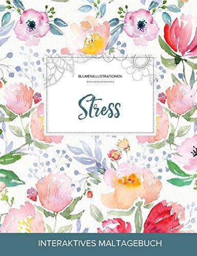 Maltagebuch Fur Erwachsene: Stress (Blumenillustrationen, Die Blume) (German Edition)