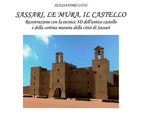 Sassari, le Mura,il Castello: Ricostruzione con la tecnica 3D dell