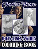 Charlize Theron Dots Lines Swirls Coloring Book: Charlize Theron Activity Color Puzzle Books For Adults