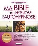 Ma bible de l'hypnose et de l'autohypnose - Le mode d'emploi pas-à-pas d'une méthode simple et naturel