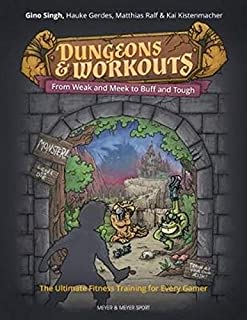 Dungeons and Workouts: From Weak & Meek to Buff and Tough - The Ultimate Fitness Training For Every Gamer
