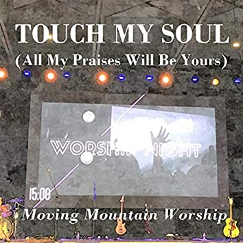 Touch My Soul (All My Praises Will Be Yours)