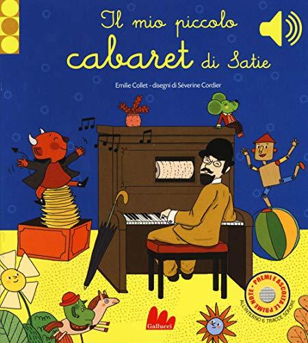 Il mio piccolo cabaret di Satie. Libro sonoro. Ediz. a colori