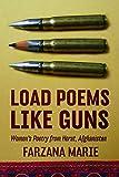 Load Poems Like Guns: Women's Poetry from Herat, Afghanistan - Farzana Marie