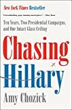 Image of Chasing Hillary: Ten Years, Two Presidential Campaigns, and One Intact Glass Ceiling