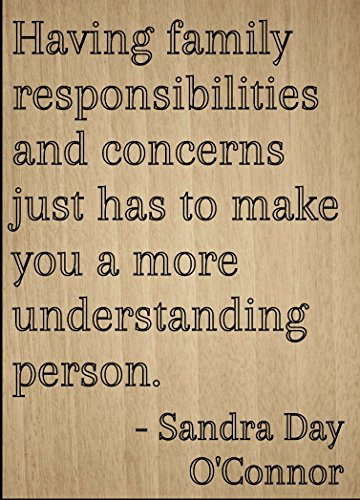 Mundus Souvenirs Having Family Responsibilities and. Quote by Sandra Day O'Connor, Laser Engraved on Wooden Plaque - Size: 8'x10'