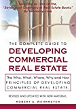The Complete Guide to Developing Commercial Real Estate: The Who, What, Where, Why, and How Principles of Developing Commercial Real Estate. Revised and Updated with new Material.: Volume 1