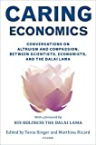 Caring Economics: Conversations on Altruism and Compassion, Between Scientists, Economists, and the Dalai Lama