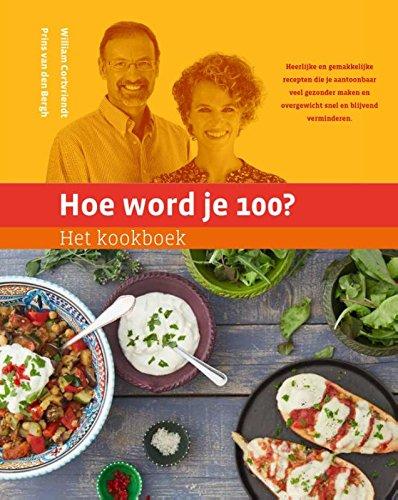 Het kookboek: heerlijke en gemakkelijke recepten die je aantoonbaar veel gezonder maken en overgewicht snel en blijvend verminderen