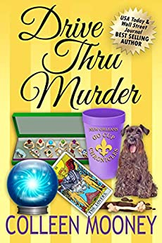 Drive Thru Murder (The New Orleans Go Cup Chronicles Book 3) by [Colleen Mooney]