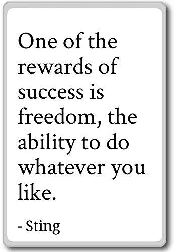 Een van de beloningen van succes is vrijheid, het vermogen. - Sting - citaten koelkast magneet