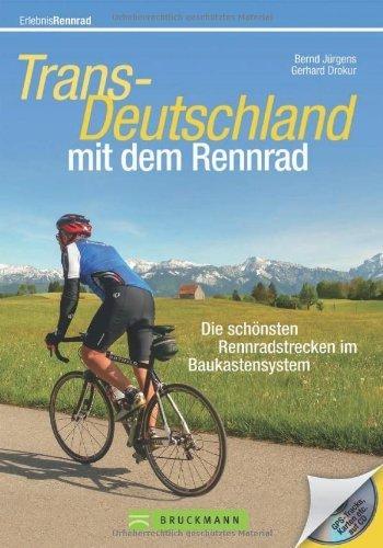 Rennradführer - Trans Deutschland mit dem Rennrad. Die schönsten Rennradstrecken im Baukastensystem von München bis Hamburg; auch für mehrtägige Rennrad Touren geeignet von Bernd Jürgens (5. Mai 2014) Taschenbuch