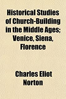 Historical Studies of Church-Building in the Middle Ages, Venice, Siena, Florence; Venice, Siena, Florence